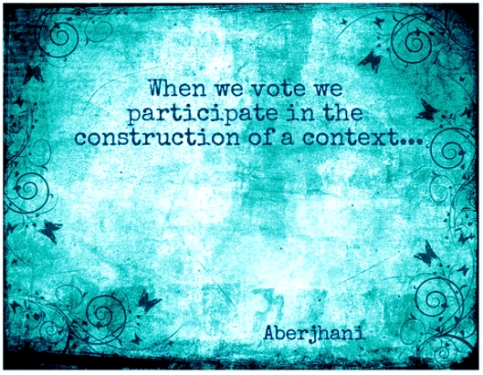 """When we vote we participate in the construction of a context.""quote by Aberjhani quotation art graphic by J Wisdon from AZquotes"