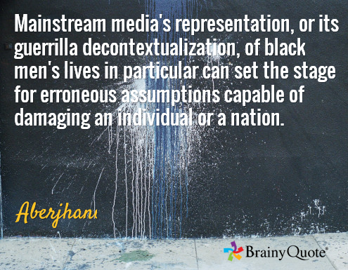 Mainstream media black men geurrilla decontextualization quote by Aberjhani with graphic by BrainyQuote
